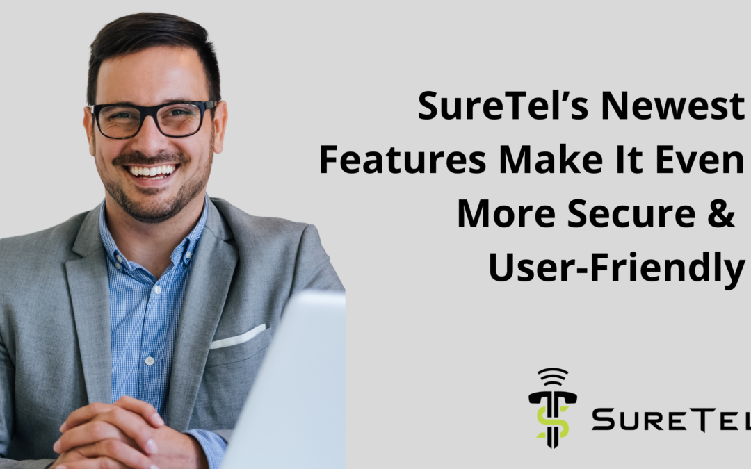 SureTel's Newest Features Make It Even More Secure & User-Friendly